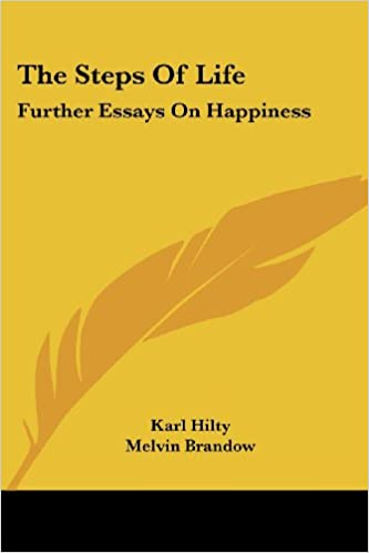 The Steps Of Life Further Essays On Happiness Karl Hilty Melvin