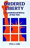 Ordered Liberty : A Constitutional History of New York, Galie, Peter J., 0823216527