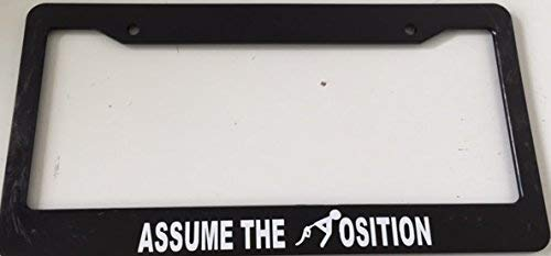 Assume The Position (Gas Guzzler) License Plate Tag Holder Metal Frame Car Tag Frame Auto License Plate Tag Holder Metal Holder 12in x 6in