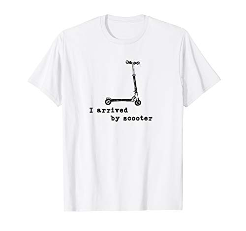'I arrived by scooter' - Funny Electric Scooter T Shirt