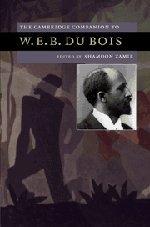 The Cambridge Companion to W. E. B. Du Bois (Cambridge Companions to American Studies)