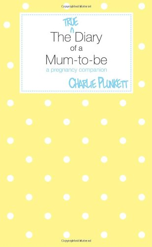 Download The True Diary of a Mum-To-Be - A Pregnancy Companion pdf