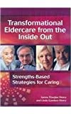 Transformational Eldercare from the Inside Out, Linda Gambee Henry and James Douglas Henry, 1558102299