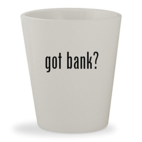 Got Bank    White Ceramic 1 5Oz Shot Glass