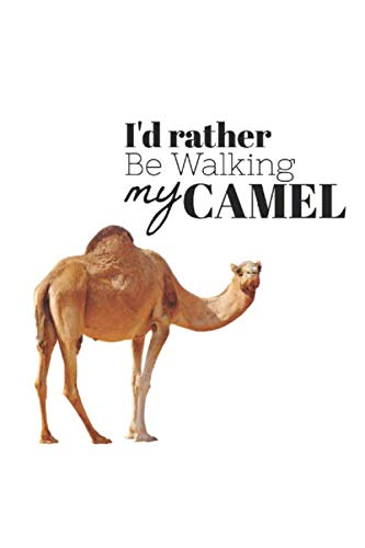(I'd Rather Be Walking My Camel: Funny Camel Lovers Journal/ Notebook/ Diary - Novelty - Gift - 120 pages header titled Journal Entry)