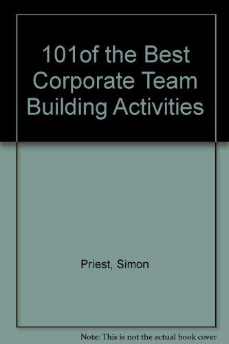 101 Of the Best Corporate Team Building Activities