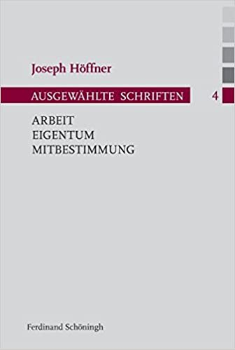 Arbeit Eigentum Mitbestimmung Joseph Höffner Ausgewählte