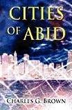 Cities of Abid, Charles G. Brown, 1462636659