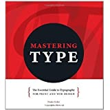 Mastering Type: The Essential Guide to Typography for Print and Web Design [Hardcover] [2012] Denise Bosler