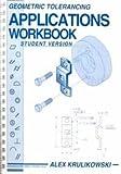 Geometric Tolerancing Applications Workbook, Student Version : Based on ANSI Y14. 5M-1982, Krulikowski, Alex, 0924520086