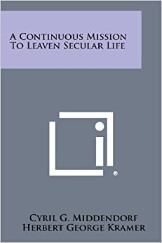 A Continuous Mission to Leaven Secular Life