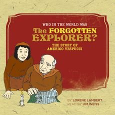 [(Who in the World Was the Forgotten Explorer?: The Story of Amerigo Vespucci )] [Author: Lorene Lambert] [Dec-2005]