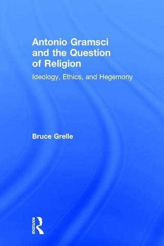 Antonio Gramsci and the Question of Religion: Ideology, Ethics, and Hegemony