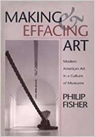 image for Making and Effacing Art: Modern American Art in a Culture of Museums by Philip Fisher (1991-10-31)
