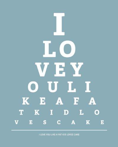 - Keep Calm Collection I Love You Like A Fat Kid Loves Cake, eye chart print (light blue)