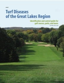 Turf Diseases of the Great Lakes Region: Identification & Control Guide for Golf Courses, Parks, and Lawns (A3187 PUBLICATION)