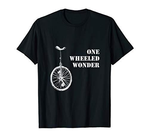 Funny Unicycle Lovers One Wheeled Wonder T-Shirt