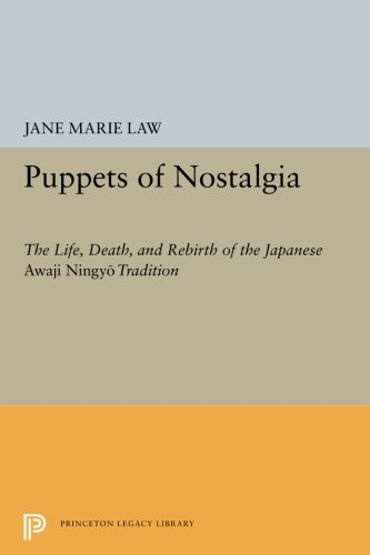 Puppets of Nostalgia: The Life, Death, and Rebirth of the Japanese Awaji Ningyō Tradition (Princeton Legacy Library)