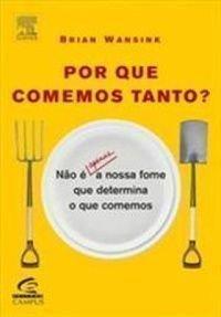 Por Que Comemos Tanto? Nao E Apenas A Nossa Fome Que Determina O Que Come