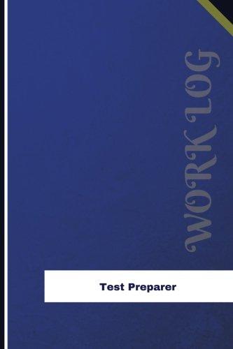 Test Preparer Work Log: Work Journal, Work Diary, Log - 126 pages, 6 x 9 inches (Orange Logs/Work Log)