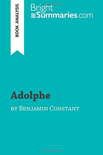 Adolphe by Benjamin Constant (Book Analysis): Detailed Summary, Analysis And Reading Guide