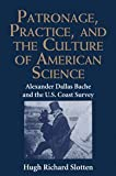img - for Patronage, Practice, and the Culture of American Science: Alexander Dallas Bache and the U. S. Coast Survey book / textbook / text book