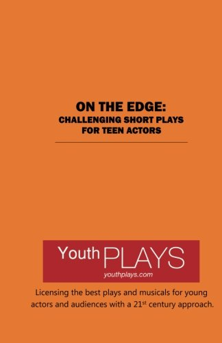 On the Edge: Challenging Short Plays for Teen Actors