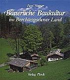 Bäuerliche Baukultur im Berchtesgadener Land