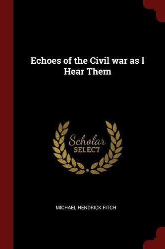 Download Echoes of the Civil war as I Hear Them pdf epub
