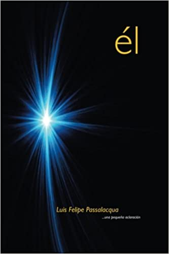 Él: . . . Una pequeña aclaración (Spanish Edition): Luis Felipe Passalacqua: 9781496935731: Amazon.com: Books