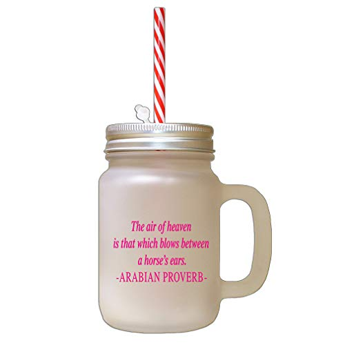 Hot Pink The Air Of Heaven Is That Which Blows Between A Horse'S Ears Arabian Proverb Frosted Glass Mason Jar With Straw -