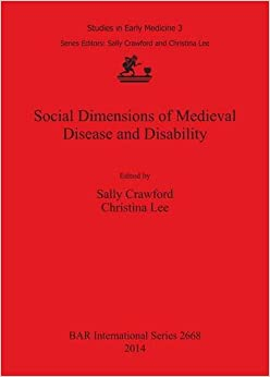 Book Social Dimensions of Medieval Disease and Disability (British Archaeological Reports International Series)