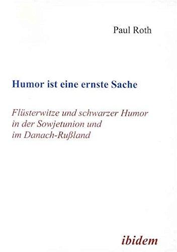 Humor ist eine ernste Sache: Flüsterwitze und schwarzer Humor in der Sowjetunion und in Deutsch-Rußland