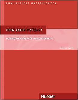 Herz Oder Pistole? - Kommunikatives Fur Den Unterricht (German ...