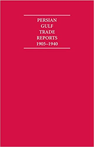 The Persian Gulf Trade Reports 1905-1940 8 Volume Hardback Set (Cambridge Archive Editions)