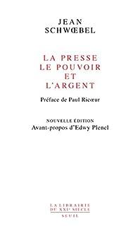 La presse, le pouvoir et l'argent, Schwoebel, Jean