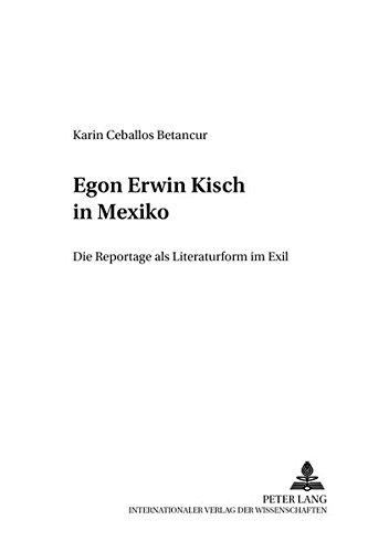 Egon Erwin Kisch in Mexiko: Die Reportage als Literaturform im Exil (Analysen und Dokumente) (German Edition) by Peter Lang GmbH, Internationaler Verlag der Wissenschaften