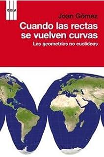 Cuando las rectas se vuelven curvas: Las geometrías no euclideas (Spanish Edition)