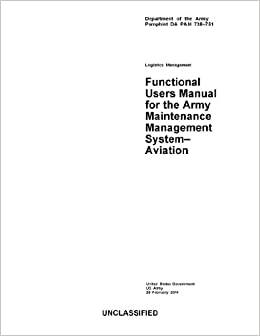 Department of the Army Pamphlet DA PAM 738-751 Logistics Management Functional Users Manual for the Maintenance Management System – Aviation 28 February 2014