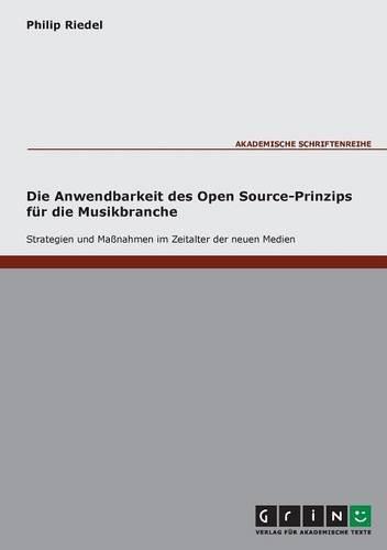 Die Anwendbarkeit des Open Source-Prinzips für die Musikbranche: Strategien und Massnahmen im Zeitalter der neuen Medien