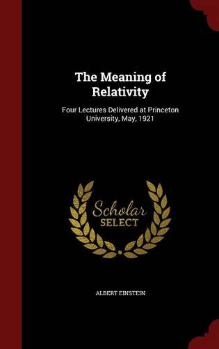 the-meaning-of-relativity-four-lectures-delivered-at-princeton-university-may-1921