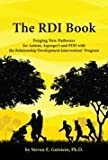 The RDI Book : Finding New Pathways for Autism, PDD and Aspergers with the Relationship Development Intervention Program, Gutstein, Steven, 0977718638