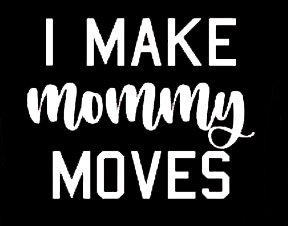 LLI I Make Mommy Moves | Decal Vinyl Sticker | Cars Trucks Vans Walls Laptop | White |5.5 x 4.4 in | -