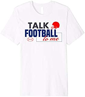 Best Gift American Football Gift Talk Football to Me Helmets Balls Premium  Need Funny TShirt / S - 5Xl