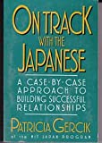 On Track with the Japanese : A Case-by-Case Approach to Building Successful Relationships, Gercik, Patricia, 4770016026