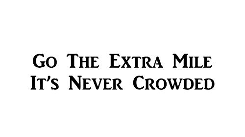 CMI424 Go the Extra Mile, Its Never Crowded   Motivational Decal   Inspirational Decal   Premium Black Vinyl Decal   10.25