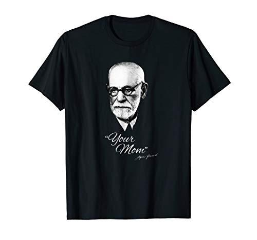 Sigmund Freud Your Mom - Fun Psychology T Shirt]()