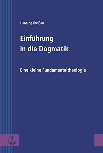 Einführung In Die Dogmatik  Eine Kleine Fundamentaltheologie  Greifswalder Theologische Forschungen  GThF  Band 25