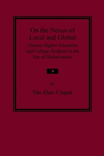 On the Nexus of Local and Global: Chinese Higher Education and College Students in the Era of Globalization (Issues in Globalization and Social Justice) (Volume 3)