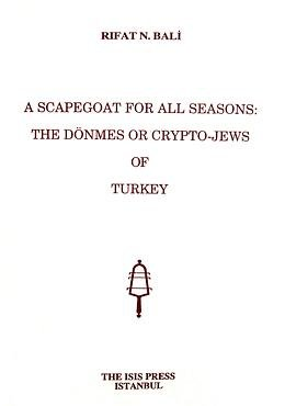 A Scapegoat for All Seasons:the Dönmes or Crypto-jews of Turkey PDF